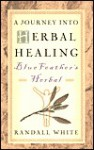 A Journey Into Herbal Healing: Blue Feather's Herbal - Randall White