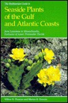 The Smithsonian Guide to Seaside Plants of the Gulf and Atlantic coasts from Louisiana to Massachusetts, exclusive of lower peninsular Florida - Wilbur H. Duncan, Marion B. Duncan