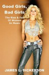 Good Girls, Bad Girls: The Rise & Fall of Women in Music - James L. Dickerson