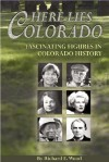 Here Lies Colorado: Fascinating Figures in Colorado History - Richard Wood