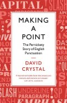 Making a Point: The Pernickety Story of English Punctuation - David Crystal