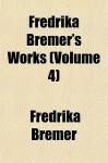 Fredrika Bremer's Works (Volume 4) - Fredrika Bremer