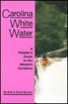 Carolina Whitewater: A Paddler's Guide to the Western Carolinas - Bob and David Benner, David G. Benner
