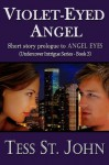 Violet-Eyed Angel (4000 Word ~ Prologue to ANGEL EYES) (Undercover Intrigue Series ~ Prologue to Book 3) - St. John, Tess