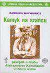 Kamyk na szańcu : gawęda o druhu Aleksandrze Kamińskim w stulecie urodzin - Barbara Wachowicz