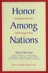 Honor Among Nations: Intangible Interests And Foreign Policy - Elliott Abrams