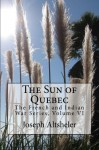 The Sun of Quebec - Joseph Altsheler