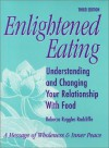 Enlightened Eating: Understanding and Changing Your Relationship With Food - Rebecca Ruggles Radcliffe