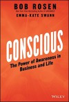 Conscious: The Power of Awareness in Business and Life - Bob Rosen, Emma-Kate Swann