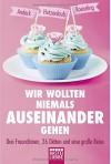 Wir wollten niemals auseinandergehen: Drei Freundinnen, 26 Diäten und eine große Reise (Lübbe Sachbuch) - Lucinde Hutzenlaub, Anja Koeseling, Mara Andeck
