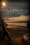 Goldenland Past Dark - Chandler Klang Smith