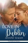 Love in Dublin (The McKinnon Brothers Book 4) - Jennifer Gracen
