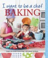 I Want to Be a Chef: Baking - Murdoch Books