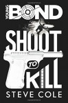 Young Bond: Shoot to Kill by Steve Cole (6-Nov-2014) Hardcover - Steve Cole