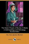 The Karen People of Burma: A Study in Anthropology and Ethnology (Illustrated Edition) (Dodo Press) - Harry Ignatius Marshall