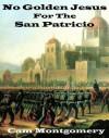 No Golden Jesus For The San Patricio - Cam Montgomery, Charles Taylor