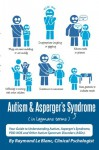 Autism & Asperger's Syndrome in Layman's Terms. Your Guide to Understanding Autism, Aspergers Syndrome, PDD-NOS and Other Autism Spectrum Disorders - Raymond Le Blanc