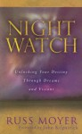 Night Watch: Unlocking Your Destiny Through Dreams and Visions - Russ Moyer, John Kilpatrick
