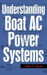 Understanding Boat AC Power Systems: (Generators, Inverters, Shore Power) - John C. Payne, Jeannine Simon