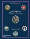 Joint Publication Jp 3-04 Joint Shipboard Helicopter Operations 30 September 2008 - United States Government Us Army