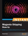 Instant Magento Shipping How-To - Robert Kent