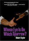 Whose Eye Is on Which Sparrow? - Robert Taylor