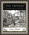 The Trivium: Grammar, Logic, and Rhetoric - Jane Smith