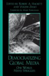 Democratizing Global Media: One World, Many Struggles (Critical Media Studies: Institutions, Politics, and Culture) - Robert A. Hackett, Yuezhi Zhao, Arthur-Martins Aginam, Kai Hafez, Jake Lynch, Robert W. McChesney, Annabel McGoldrick, Jan Oberg, Javier Protzel, Dov Shinar, Sexe1n xd3 Siochrxfa, Colin Sparks, Annabelle Sreberny, Majid Tehranian, Pradip Thomas