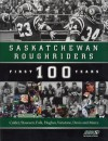 Saskatchewan Roughriders: First 100 Years - Robert Calder