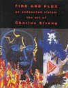 Fire and Flux: An Undaunted Vision--The Art of Charles Strong - Jo Farb Hernandez, Paul J. Karlstrom