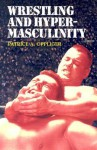 Wrestling and Hypermasculinity - Patrice A. Oppliger