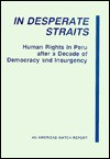In Desperate Straits: Human Rights in Peru After a Decade of Democracy and Insurgency (An Americas Watch report) - Americas Watch Committee