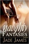 Naughty Fantasies - Jade James