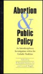 Abortion And Public Policy/ An Interdisciplinary Investigation Within The Catholic Tradition - Randall Rainey, Gerard Magill