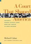 A Court That Shaped America: Chicago's Federal District Court from Abe Lincoln to Abbie Hoffman - Richard Cahan, Marvin E. Aspen, Marvin Aspen