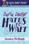 Darla Decker Hates to Wait (Darla Decker Diaries Book 1) - Jessica McHugh, Lane Diamond, Mishael Witty