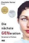 Die Nächste GENeration Science + Fiction - Charlotte Kerner, Susanne Paulsen, Claudia Eberhard-Metzger