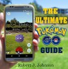 Pokemon Go: The Ultimate Guide to Pokemon Go Secrets (Android, iOS, Secrets, Tips, Tricks, Hints) - Robert J. Johnson