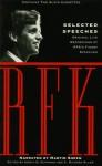 Selected Speeches: Original Live Recordings of RFK's Finest Speeches - Robert F. Kennedy, Martin Sheen, Edwin O. Guthman, C. Richard Allen