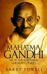 Mahatma Gandhi: Facts and Surprising Unknown Stories - Barry Powell