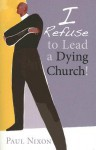 I Refuse to Lead a Dying Church! - Paul Nixon