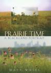 Prairie Time: A Blackland Portrait - Matt White