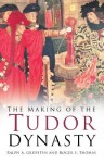 The Making of the Tudor Dynasty - R.A. Griffiths, R.S. Thomas