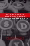 Narrative Innovation And Cultural Rewriting In The Cold War And After - Marcel Cornis-Pope
