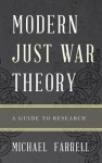 Modern Just War Theory: A Guide to Research - Michael Farrell