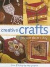 Creative Crafts You Can Do In A Day - North Light Books