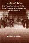 Soldiers' Tales: Two Palestinian Jewish Soldiers in the Ottoman Army During the First World War - Glenda Abramson