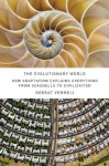The Evolutionary World: How Adaptation Explains Everything from Seashells to Civilization - Geerat J. Vermeij