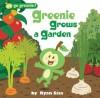 Greenie Grows a Garden - Ryan Sias