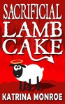 Sacrificial Lamb Cake - Jaimey Grant;Wendy Swore;Rita J. Webb;Paige Ray;Jeanne Voelker;K. G. Borland;Gwendolyn McIntyre;Katrina Monroe;S. M. Carrière